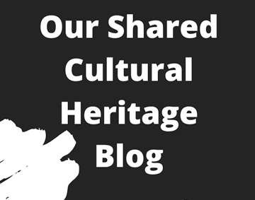 Text reading Our Shared Cultural Heritage Blog